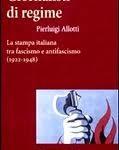 """""""Giornalisti di regime"""". La stampa italiana tra fascismo e antifascismo (1922-1948)"""