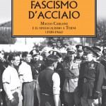 """""""Fascismo d'acciaio"""", Maceo Carloni e il sindacalismo ternano nell'ultimo volume di Stefano Fabei"""