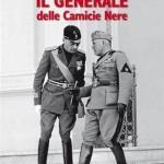 """""""Il generale delle Camicie nere"""": una nuova lettura del fascismo dalle origini a Salò"""