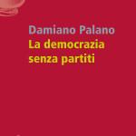 Una democrazia senza partiti? Sull'ultimo libro di Damiano Palano